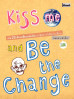 KISS ME AND BE THE CHANGE