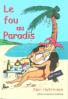 LE FOU AU PARADIS (THE FRENCH EDITION OF FOOL IN PARADISE)