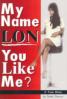MY NAME LON: YOU LIKE ME?
