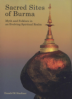 SACRED SITES OF BURMA: MYTH AND FOLKLORE IN AN EVOLVING SPIRITUAL REALM