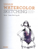 URBAN WATERCOLOR: SKETCHING: A FEARLESS GUIDE TO DRAWING, PAINTING, AND DREAMING IN COLOR